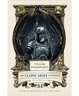 William Shakespeares The Clone Army Attacketh: Star Wars Part the Second - William Shakespeares Star Wars