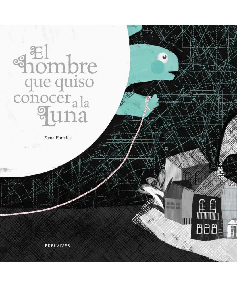 El hombre que quiso conocer a la luna / The man who wanted to know the moon (Spanish Edition)