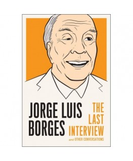 Jorge Luis Borges: The Last Interview